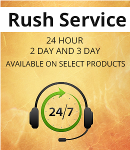 Rush Service Available. 24 hour, 2 day, and 3 day available on select products.
